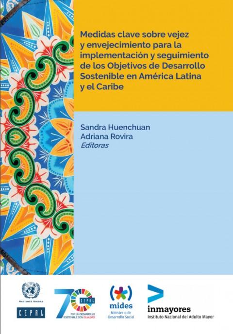 Medidas clave sobre vejez y envejecimiento para la implementación y seguimiento de los Objetivos de Desarrollo Sostenible en América Latina y el Caribe
