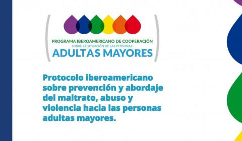 Protocolo Iberoamericano sobre prevención y abordaje del maltrato, abuso y violencia hacia las personas adultas mayores